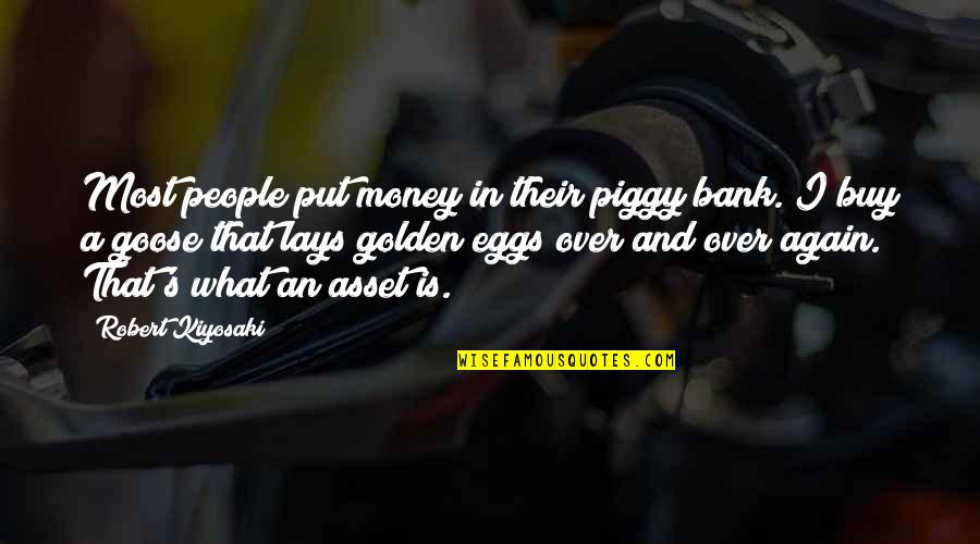 Love Insects Quotes By Robert Kiyosaki: Most people put money in their piggy bank.