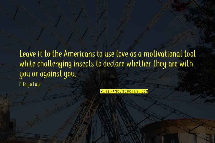 Love Insects Quotes By Taiyo Fujii: Leave it to the Americans to use love