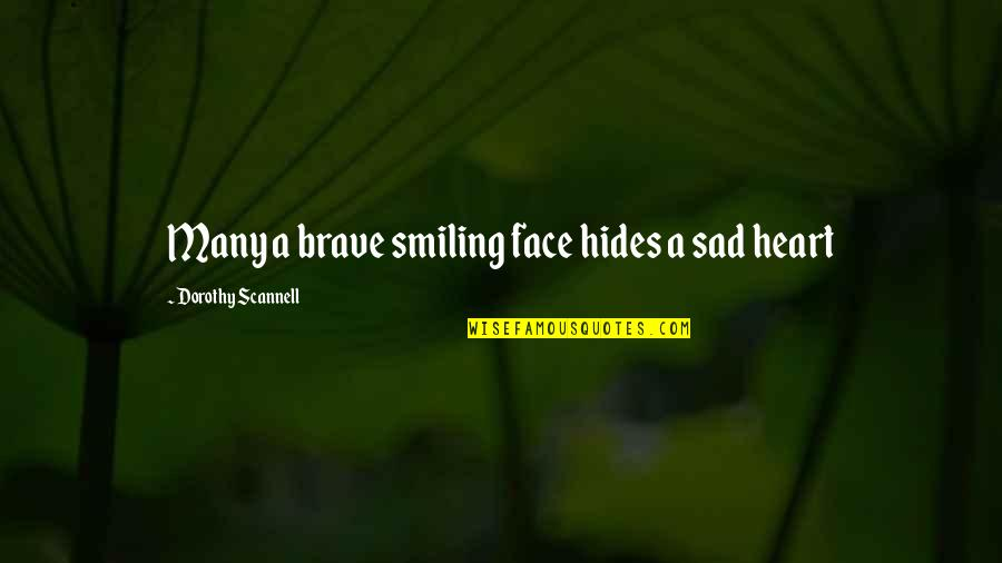 Love Instrumental Quotes By Dorothy Scannell: Many a brave smiling face hides a sad
