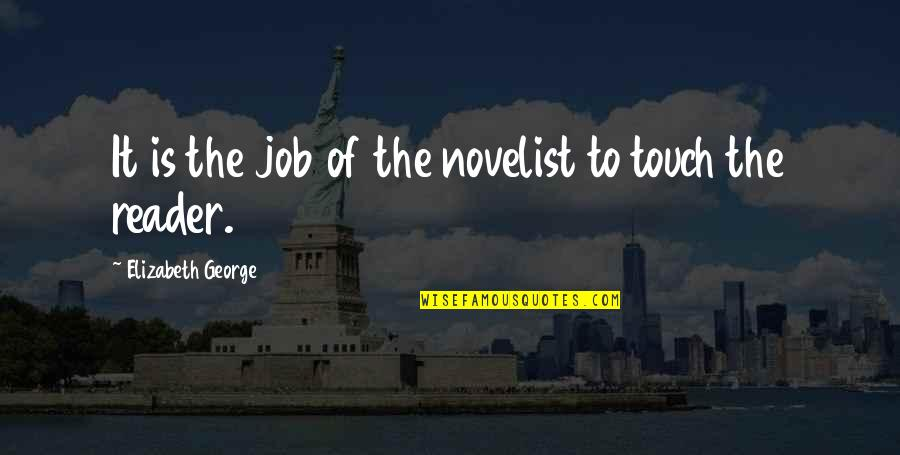 Love Instrumental Quotes By Elizabeth George: It is the job of the novelist to