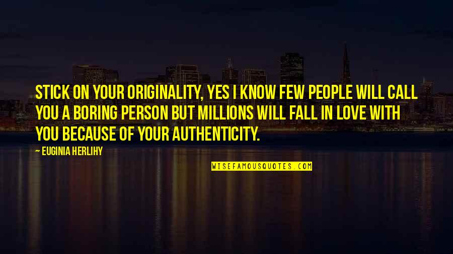 Love Instrumental Quotes By Euginia Herlihy: Stick on your originality, yes I know few