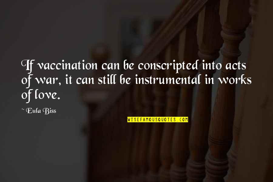 Love Instrumental Quotes By Eula Biss: If vaccination can be conscripted into acts of