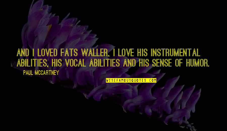 Love Instrumental Quotes By Paul McCartney: And I loved Fats Waller. I love his