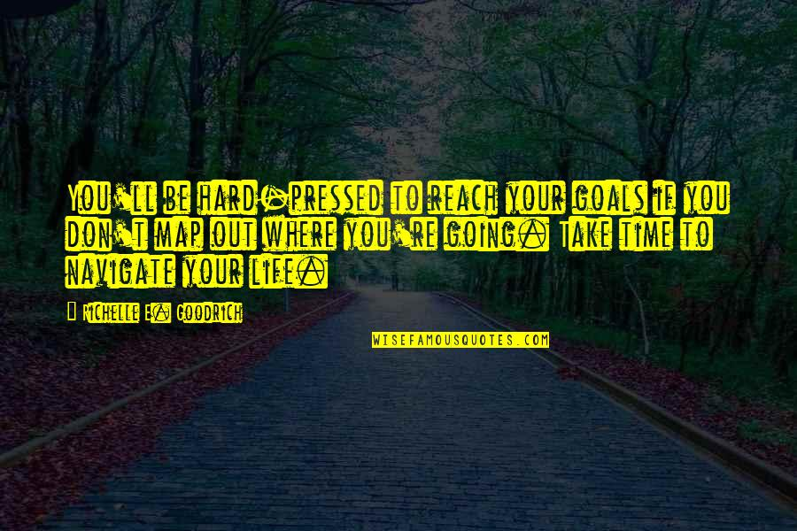 Love Instrumental Quotes By Richelle E. Goodrich: You'll be hard-pressed to reach your goals if