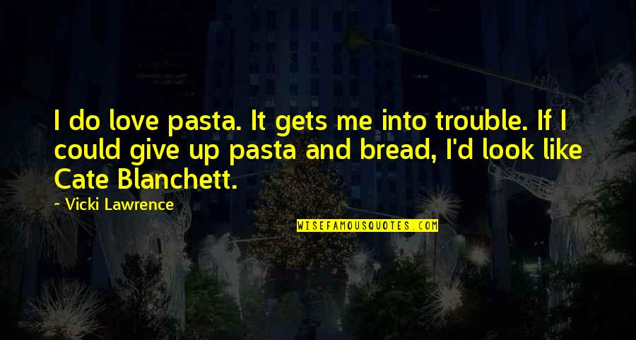 Love Instrumental Quotes By Vicki Lawrence: I do love pasta. It gets me into