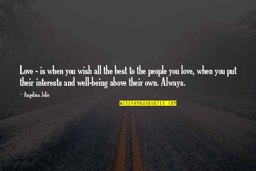 Love Interests Quotes By Angelina Jolie: Love - is when you wish all the
