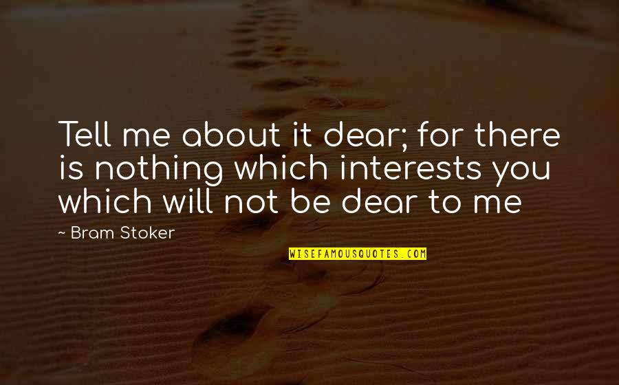 Love Interests Quotes By Bram Stoker: Tell me about it dear; for there is