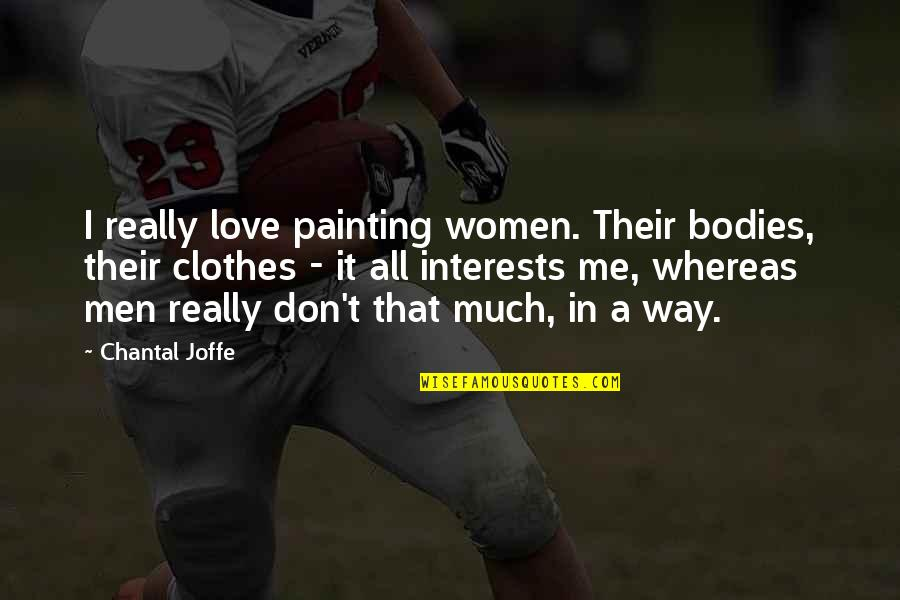 Love Interests Quotes By Chantal Joffe: I really love painting women. Their bodies, their