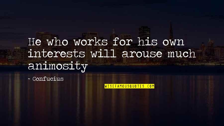 Love Interests Quotes By Confucius: He who works for his own interests will