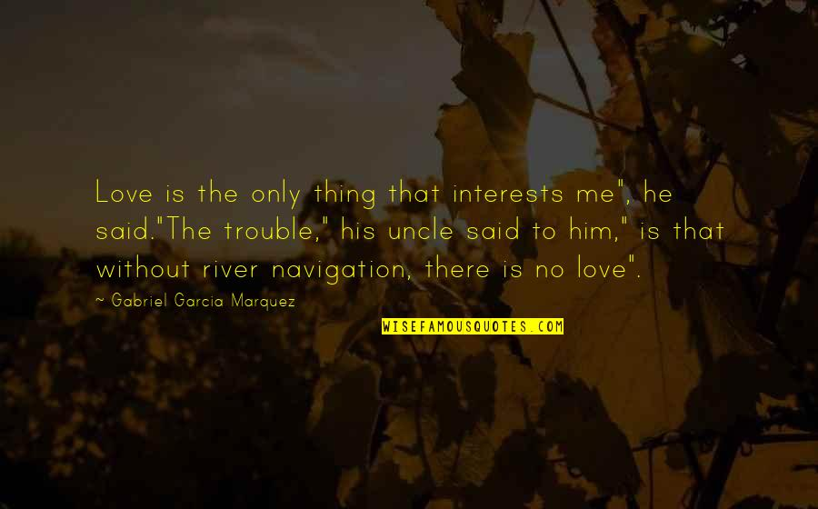 "Love Interests Quotes By Gabriel Garcia Marquez: Love is the only thing that interests me"","