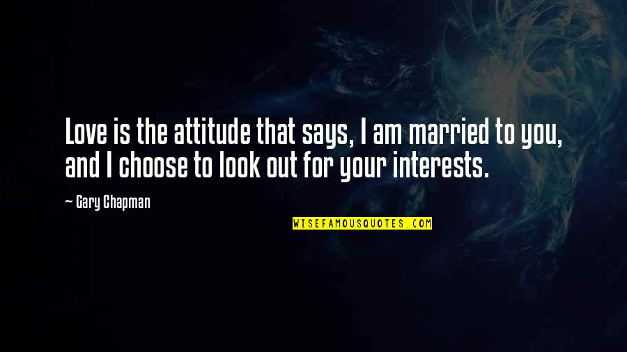 Love Interests Quotes By Gary Chapman: Love is the attitude that says, I am