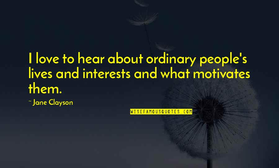 Love Interests Quotes By Jane Clayson: I love to hear about ordinary people's lives