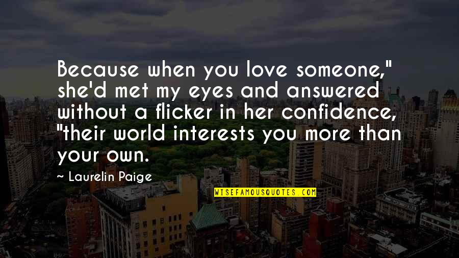 "Love Interests Quotes By Laurelin Paige: Because when you love someone,"" she'd met my"