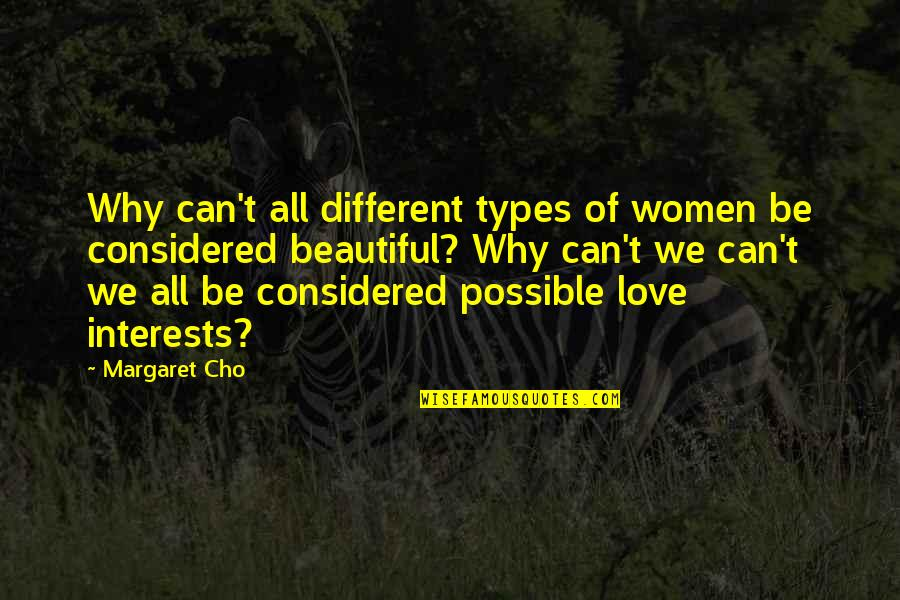 Love Interests Quotes By Margaret Cho: Why can't all different types of women be