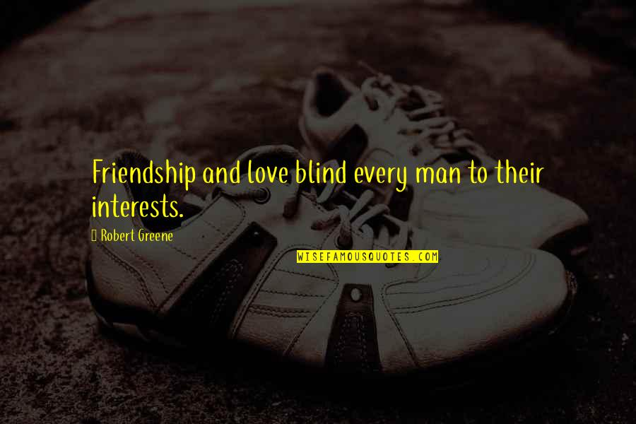 Love Interests Quotes By Robert Greene: Friendship and love blind every man to their