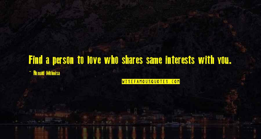 Love Interests Quotes By Ronald Molmisa: Find a person to love who shares same