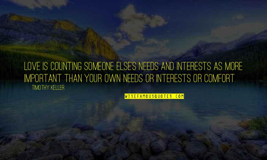 Love Interests Quotes By Timothy Keller: Love is counting someone else's needs and interests