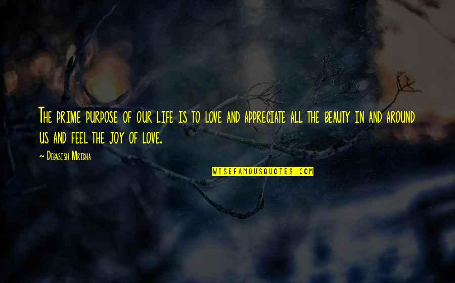 Love Is All Around Us Quotes By Debasish Mridha: The prime purpose of our life is to