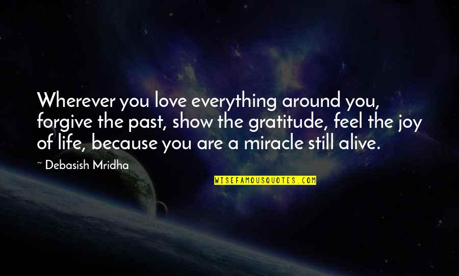 Love Is All Around Us Quotes By Debasish Mridha: Wherever you love everything around you, forgive the