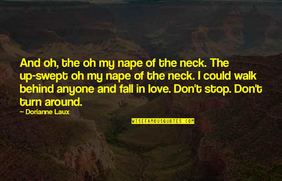 Love Is All Around Us Quotes By Dorianne Laux: And oh, the oh my nape of the
