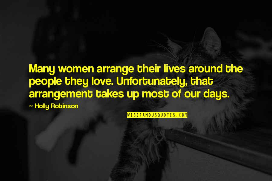 Love Is All Around Us Quotes By Holly Robinson: Many women arrange their lives around the people