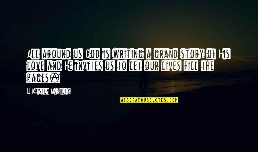 Love Is All Around Us Quotes By Kristen McNulty: All around us God is writing a grand
