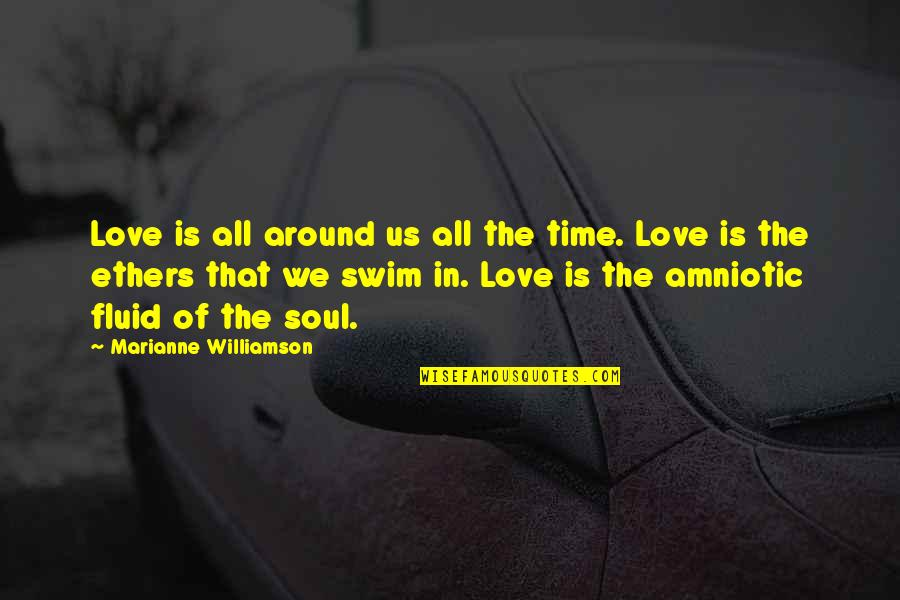 Love Is All Around Us Quotes By Marianne Williamson: Love is all around us all the time.