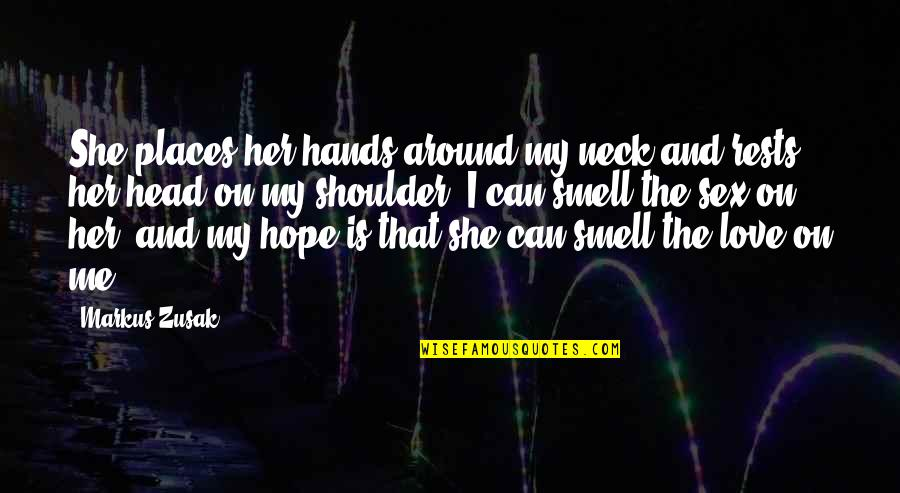 Love Is All Around Us Quotes By Markus Zusak: She places her hands around my neck and