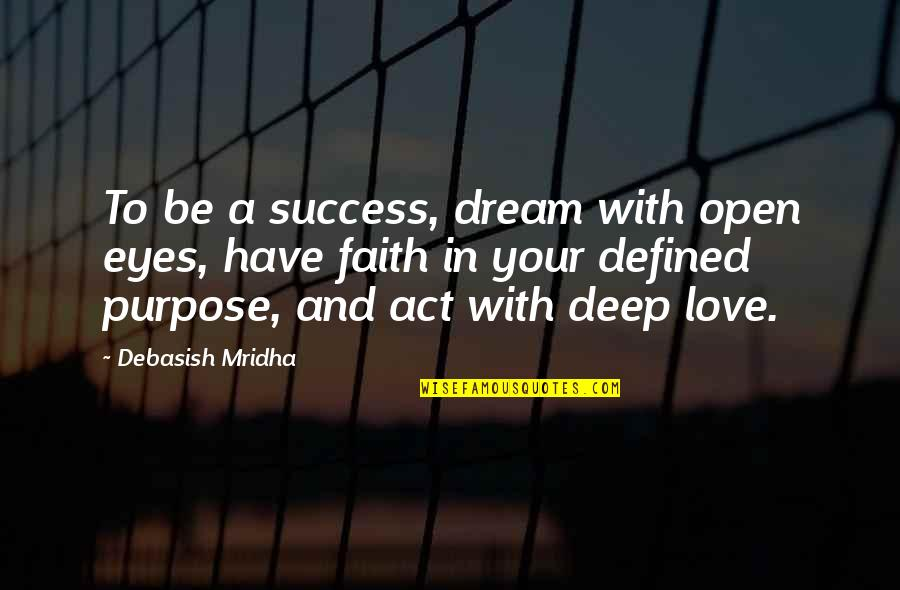 Love Is An Act Of Faith Quotes By Debasish Mridha: To be a success, dream with open eyes,
