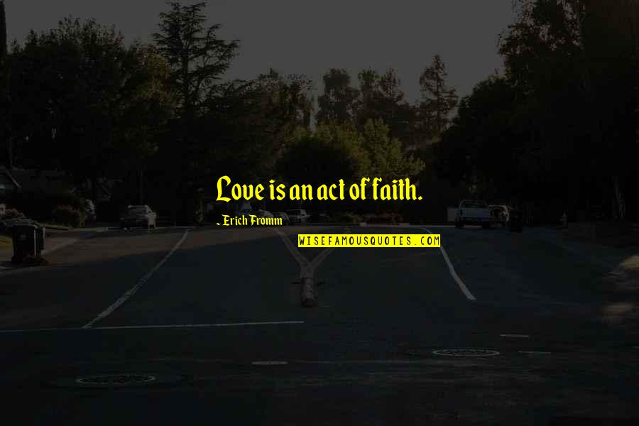 Love Is An Act Of Faith Quotes By Erich Fromm: Love is an act of faith.