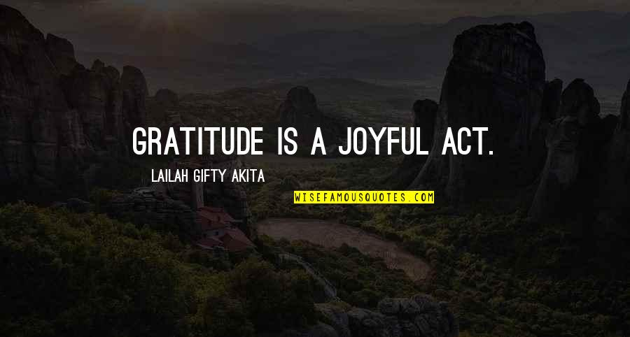 Love Is An Act Of Faith Quotes By Lailah Gifty Akita: Gratitude is a joyful act.