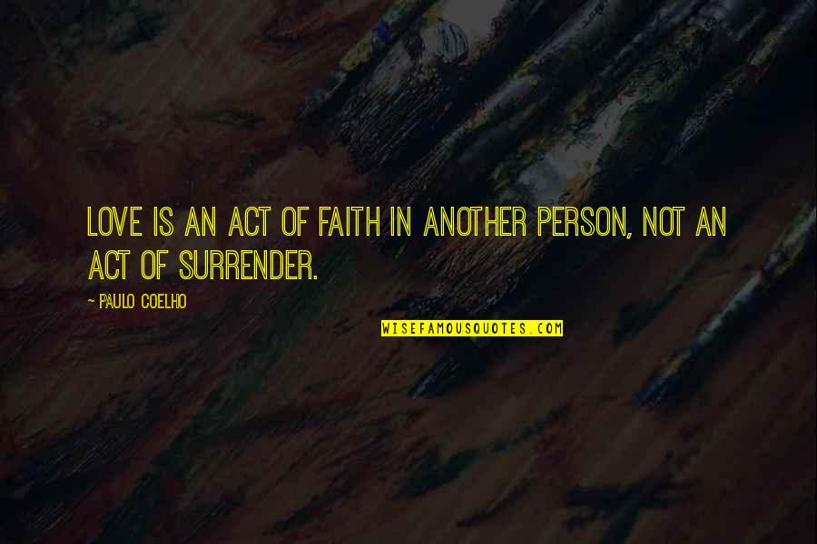 Love Is An Act Of Faith Quotes By Paulo Coelho: Love is an act of faith in another