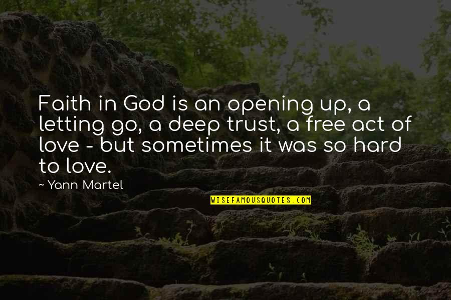 Love Is An Act Of Faith Quotes By Yann Martel: Faith in God is an opening up, a