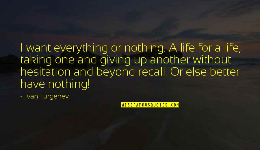 Love Is Beyond Everything Quotes By Ivan Turgenev: I want everything or nothing. A life for