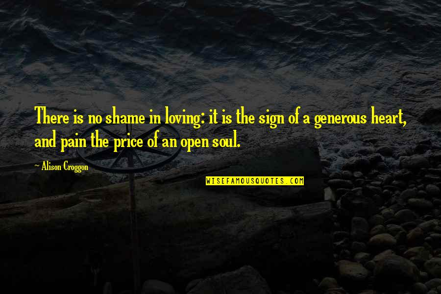Love Is Generous Quotes By Alison Croggon: There is no shame in loving: it is