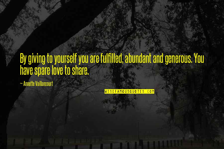 Love Is Generous Quotes By Annette Vaillancourt: By giving to yourself you are fulfilled, abundant