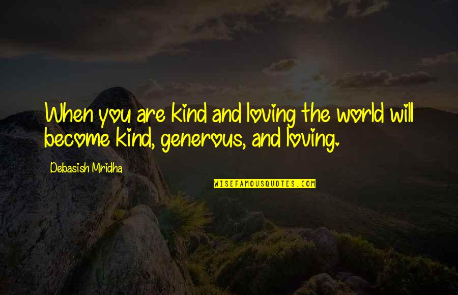 Love Is Generous Quotes By Debasish Mridha: When you are kind and loving the world
