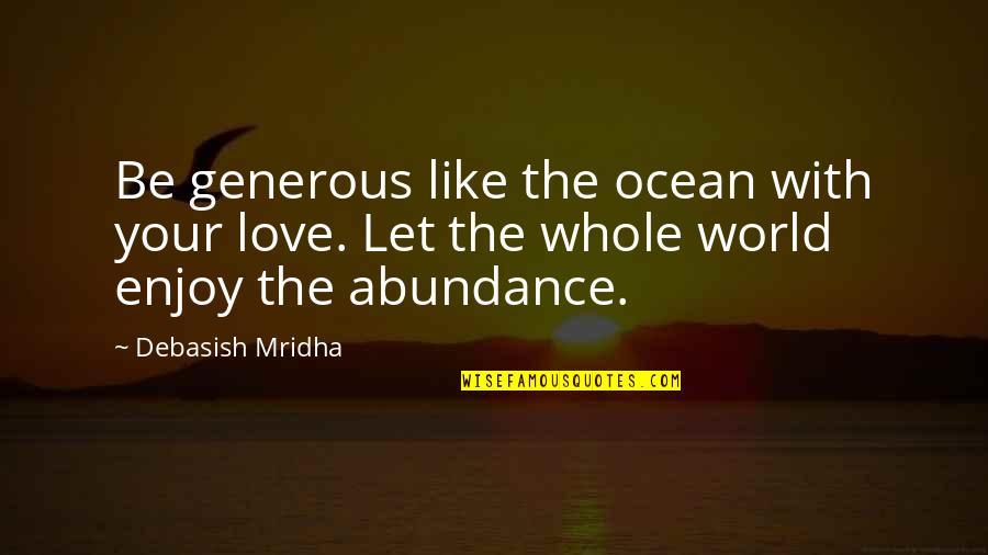 Love Is Generous Quotes By Debasish Mridha: Be generous like the ocean with your love.