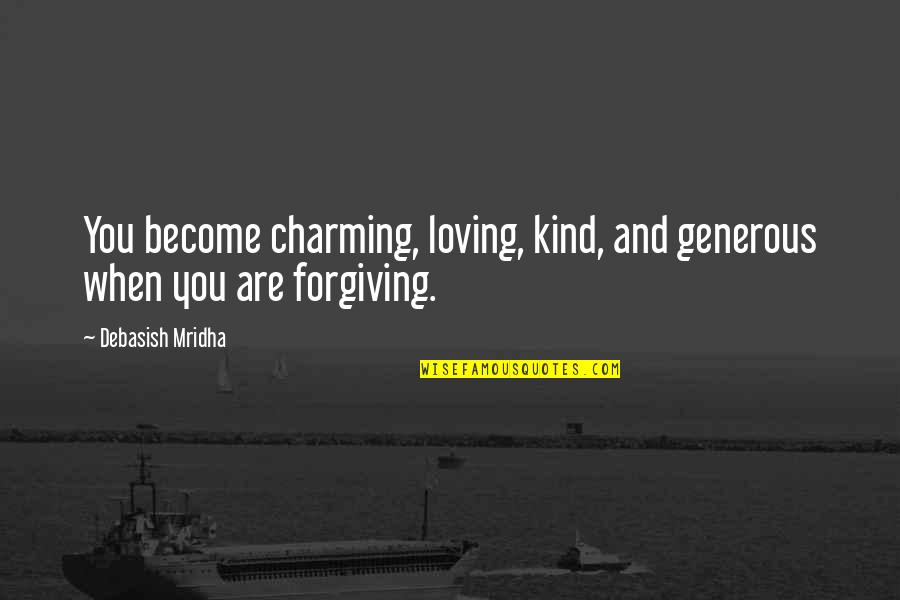 Love Is Generous Quotes By Debasish Mridha: You become charming, loving, kind, and generous when