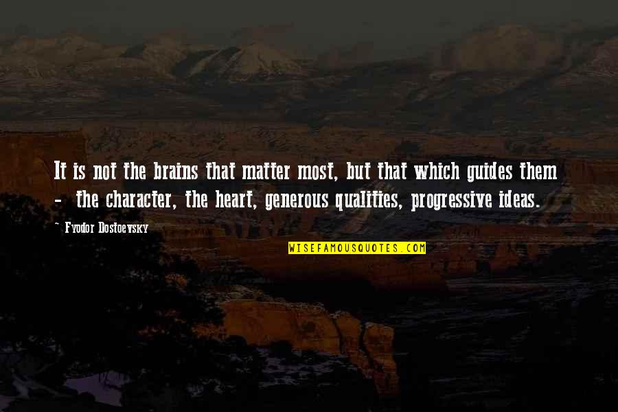 Love Is Generous Quotes By Fyodor Dostoevsky: It is not the brains that matter most,