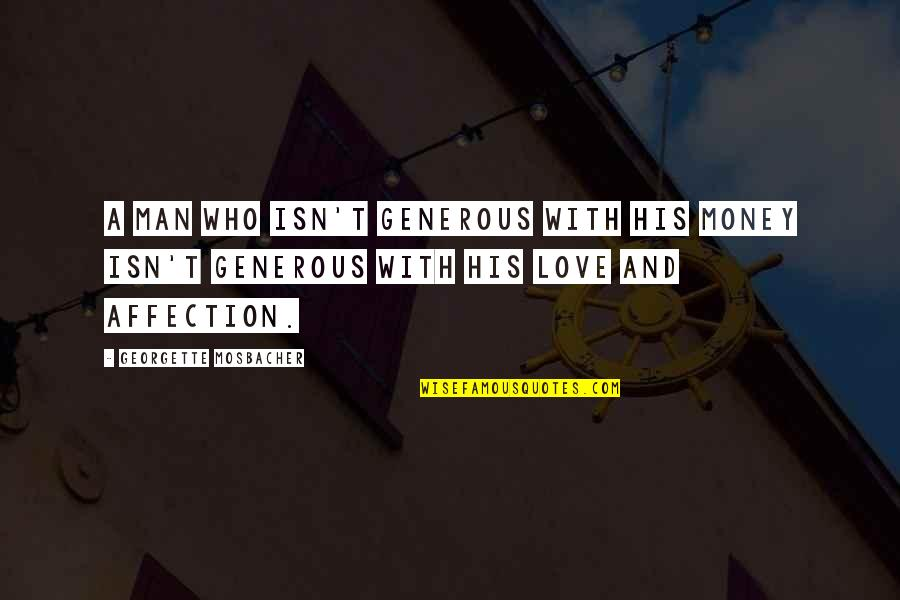 Love Is Generous Quotes By Georgette Mosbacher: A man who isn't generous with his money