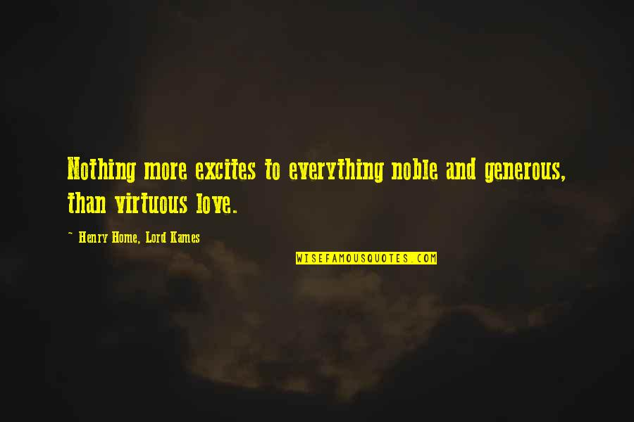Love Is Generous Quotes By Henry Home, Lord Kames: Nothing more excites to everything noble and generous,