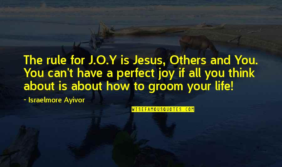 Love Is Generous Quotes By Israelmore Ayivor: The rule for J.O.Y is Jesus, Others and