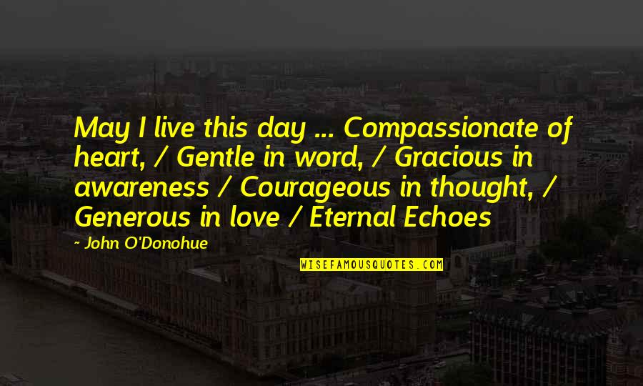 Love Is Generous Quotes By John O'Donohue: May I live this day ... Compassionate of