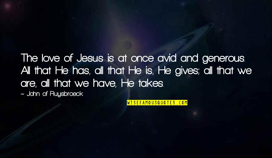 Love Is Generous Quotes By John Of Ruysbroeck: The love of Jesus is at once avid