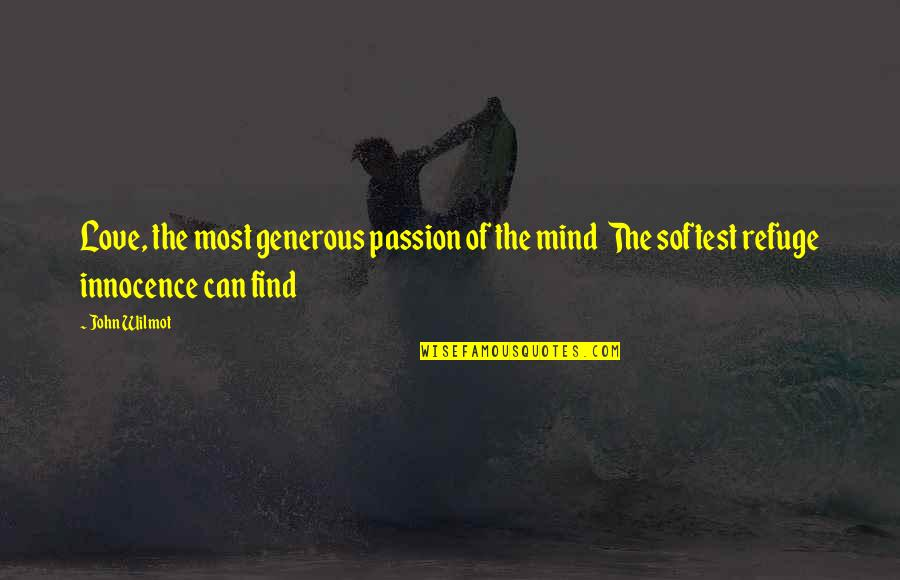 Love Is Generous Quotes By John Wilmot: Love, the most generous passion of the mind