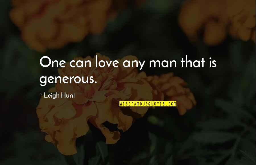 Love Is Generous Quotes By Leigh Hunt: One can love any man that is generous.