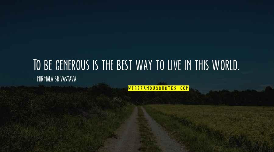 Love Is Generous Quotes By Nirmala Srivastava: To be generous is the best way to
