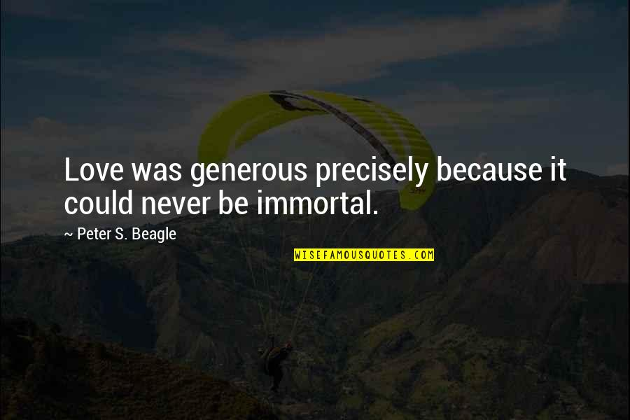 Love Is Generous Quotes By Peter S. Beagle: Love was generous precisely because it could never