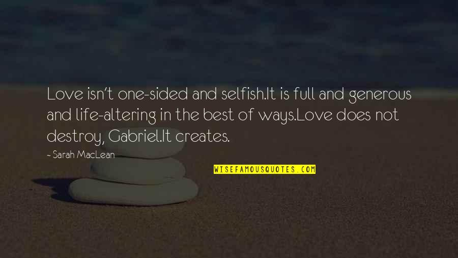 Love Is Generous Quotes By Sarah MacLean: Love isn't one-sided and selfish.It is full and